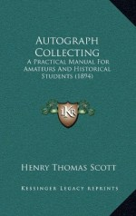 Autograph collecting: a practical manual for amateurs and historical students