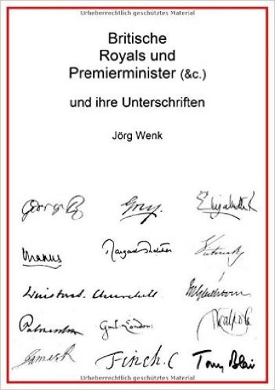 Britische Royals und Premierminister (&c.) und ihre Unterschriften: Eine geschriebene Reise durch die britische Geschichte...